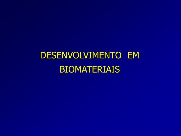 DESENVOLVIMENTO  EM  BIOMATERIAIS