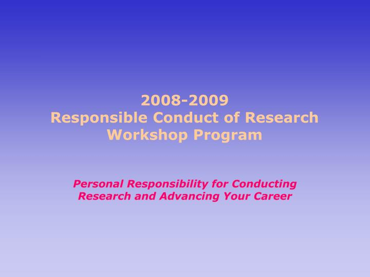 2008 2009 responsible conduct of research workshop program