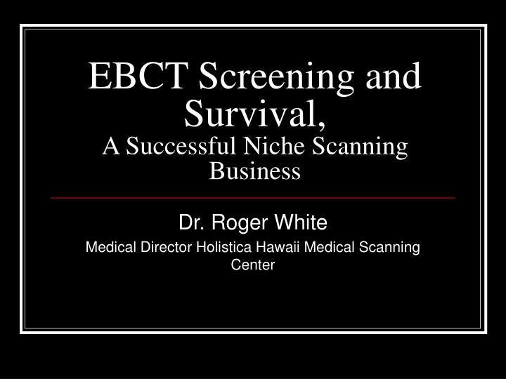 ebct screening and survival a successful niche scanning business
