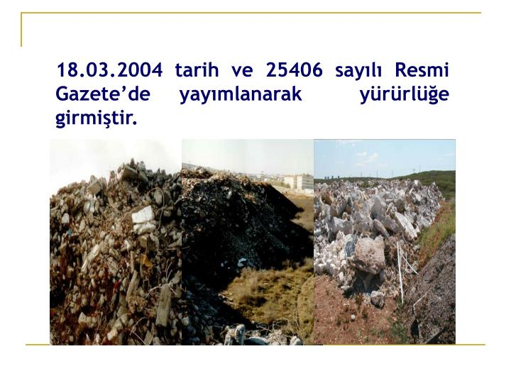 18.03.2004 tarih ve 25406 sayılı Resmi Gazete'de yayımlanarak  yürürlüğe girmiştir.