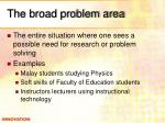 the broad problem area