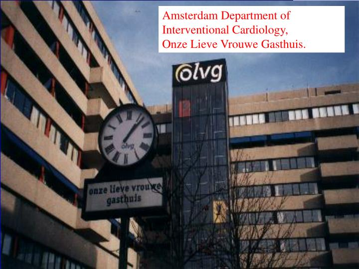 Amsterdam Department of Interventional Cardiology,          Onze Lieve Vrouwe Gasthuis.