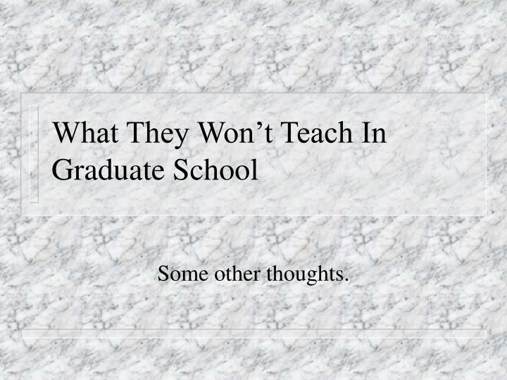 What they won t teach in graduate school