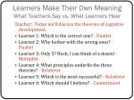 learners make their own meaning what teachers say vs what learners hear1