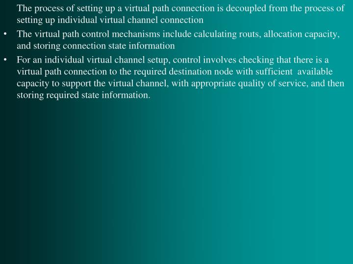 The process of setting up a virtual path connection is decoupled from the process of setting up individual virtual channel connection