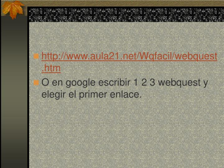 http://www.aula21.net/Wqfacil/webquest.htm