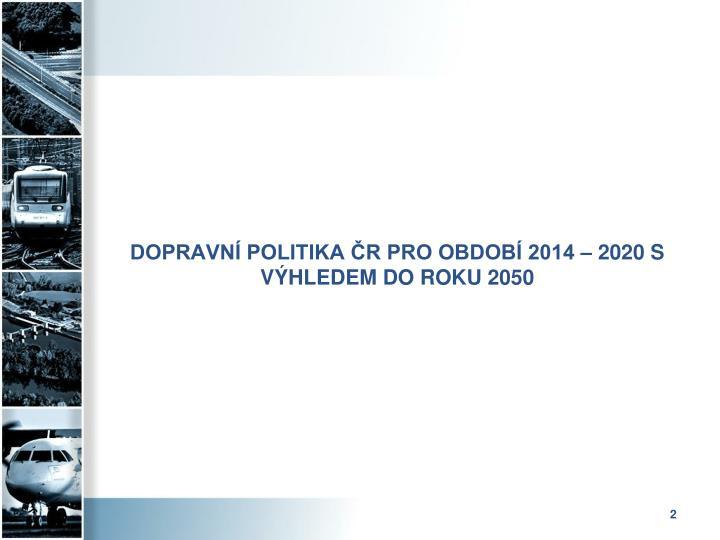 Dopravn politika r pro obdob 2014 2020 s v hledem do roku 2050