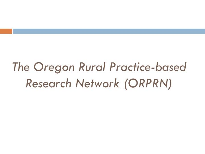 The Oregon Rural Practice-based Research Network (ORPRN)