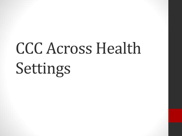 CCC Across Health Settings