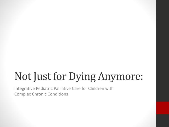 Not just for dying anymore