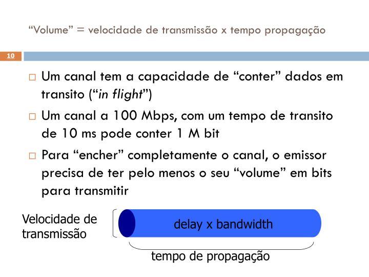"""""""Volume"""" = velocidade de transmissão x tempo propagação"""