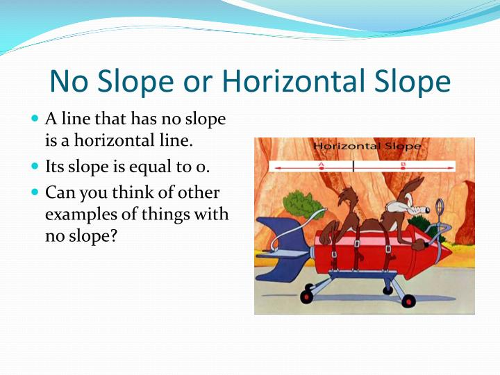 No Slope or Horizontal Slope