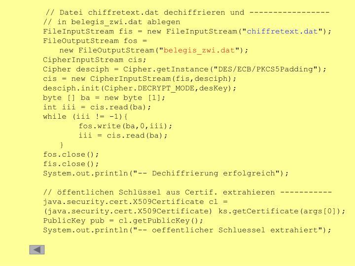 // Datei chiffretext.dat dechiffrieren und -----------------