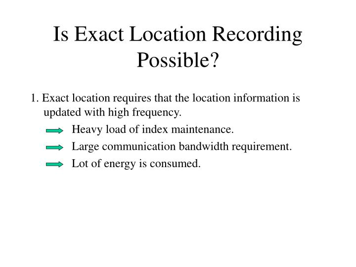 Is exact location recording possible