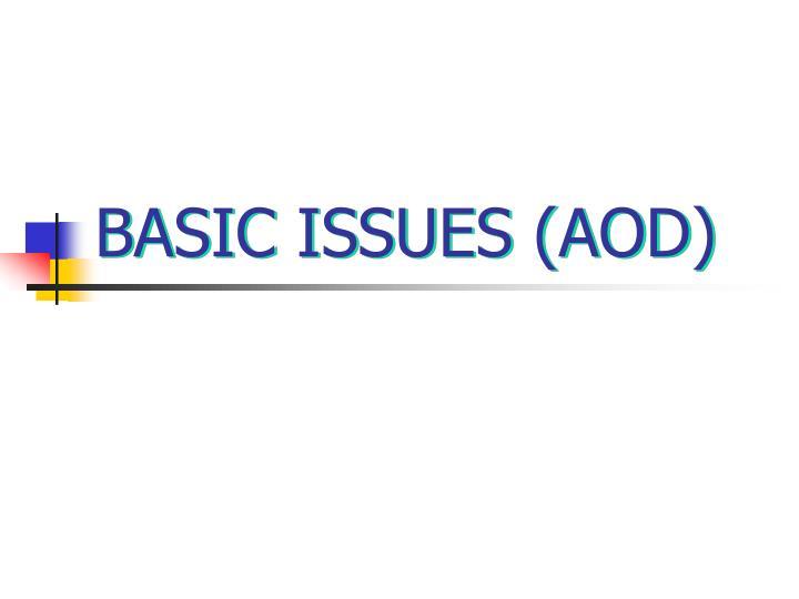 BASIC ISSUES (AOD)