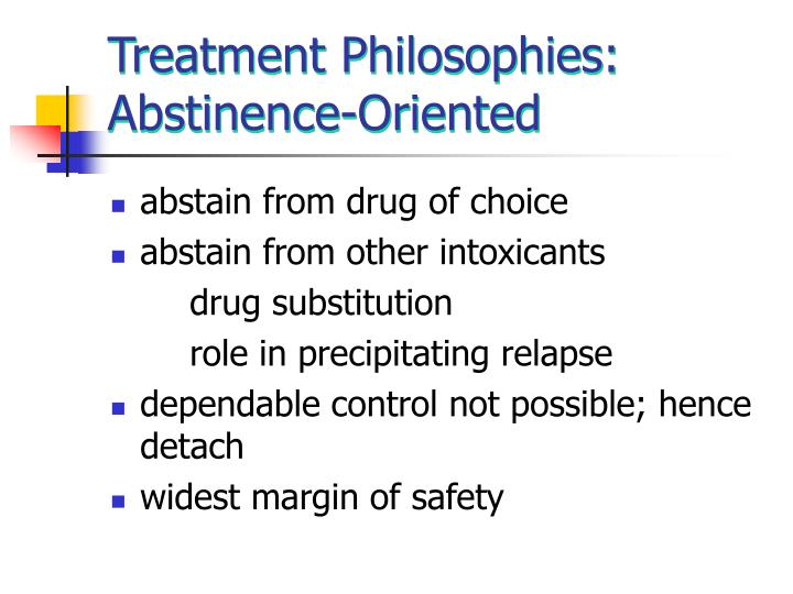 Treatment Philosophies: Abstinence-Oriented