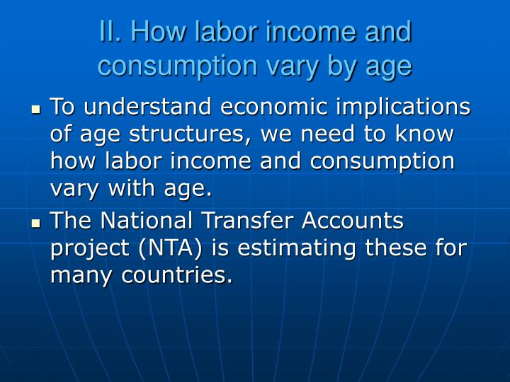 II. How labor income and consumption vary by age