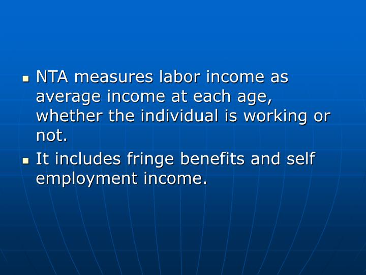 NTA measures labor income as average income at each age, whether the individual is working or not.