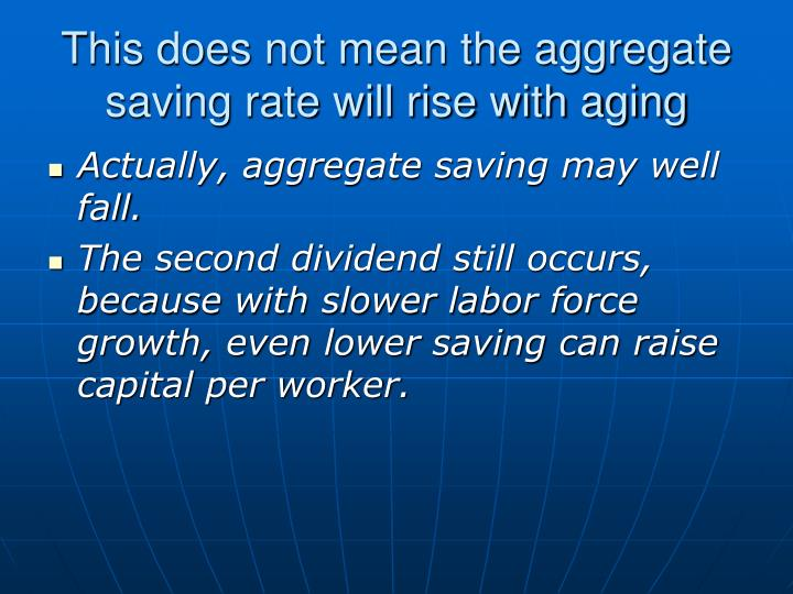 This does not mean the aggregate saving rate will rise with aging