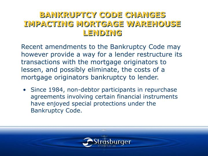 BANKRUPTCY CODE CHANGES IMPACTING MORTGAGE WAREHOUSE LENDING