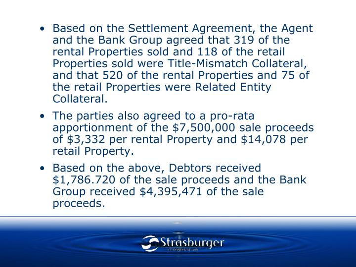 Based on the Settlement Agreement, the Agent and the Bank Group agreed that 319 of the rental Properties sold and 118 of the retail Properties sold were Title-Mismatch Collateral, and that 520 of the rental Properties and 75 of the retail Properties were Related Entity Collateral.