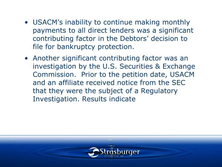 USACM's inability to continue making monthly payments to all direct lenders was a significant contributing factor in the Debtors' decision to file for bankruptcy protection.