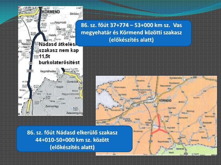 86. sz. főút 37+774 – 53+000 km sz.  Vas megyehatár és Körmend közötti szakasz