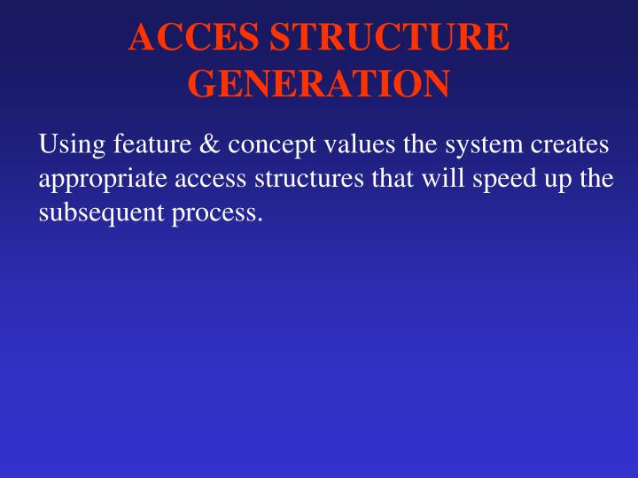 ACCES STRUCTURE GENERATION