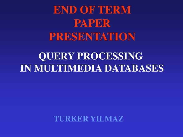 END OF TERM PAPER PRESENTATION