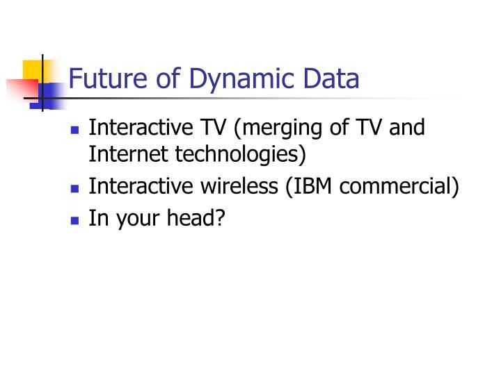 Future of Dynamic Data
