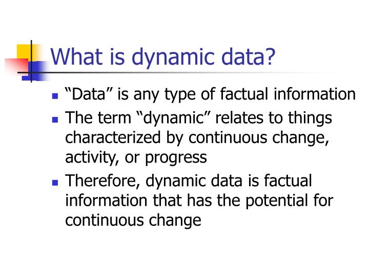 What is dynamic data