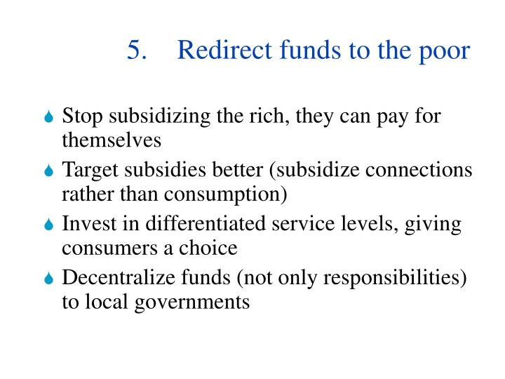 5.	Redirect funds to the poor