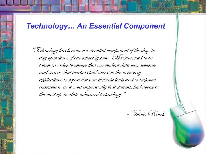 Technology… An Essential Component