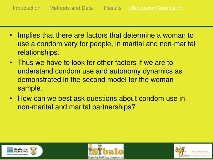 Implies that there are factors that determine a woman to use a condom vary for people, in marital and non-marital relationships.