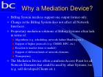 why a mediation device