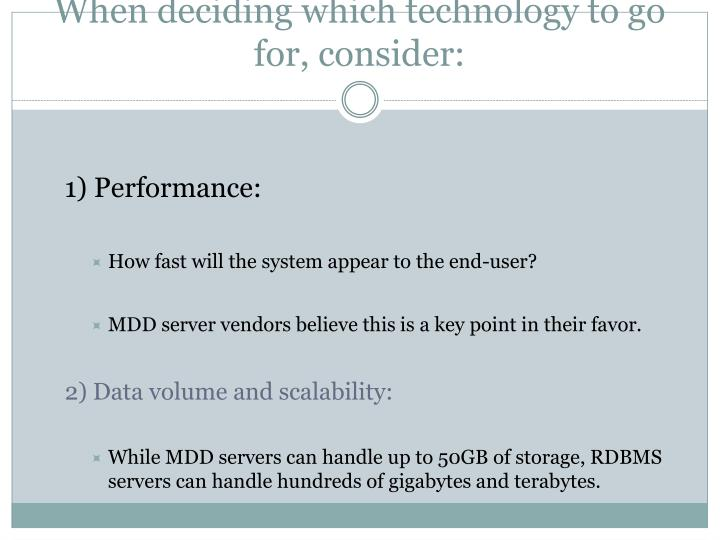 When deciding which technology to go for, consider: