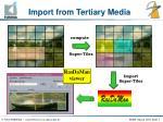 import from tertiary media