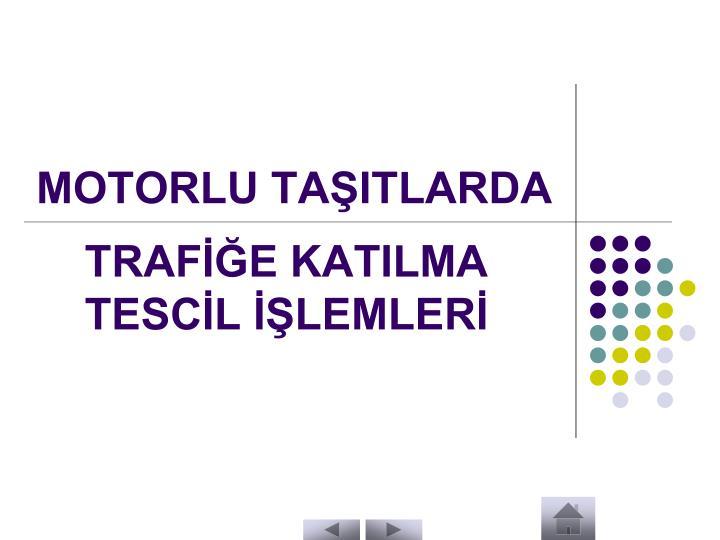 MOTORLU TAŞITLARDA