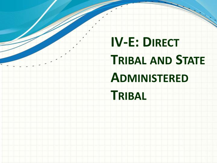 IV-E: Direct Tribal and State Administered Tribal