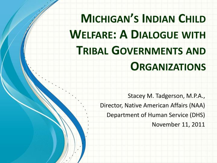 Michigan s indian child welfare a dialogue with tribal governments and organizations