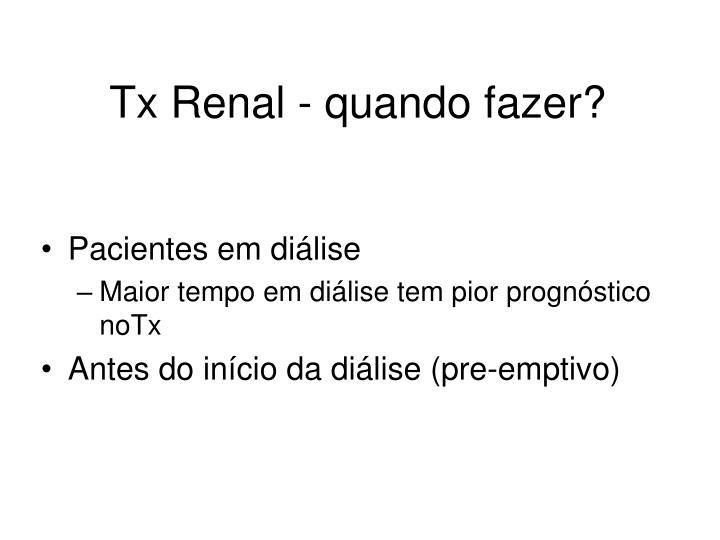 Tx Renal - quando fazer?