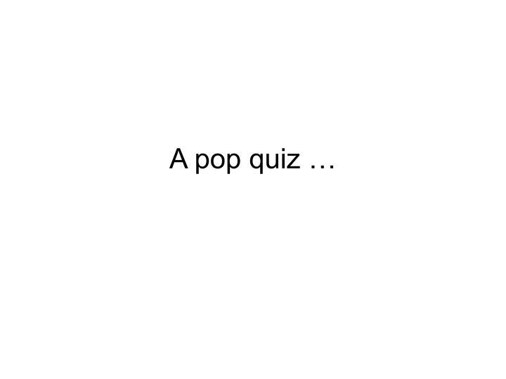 A pop quiz