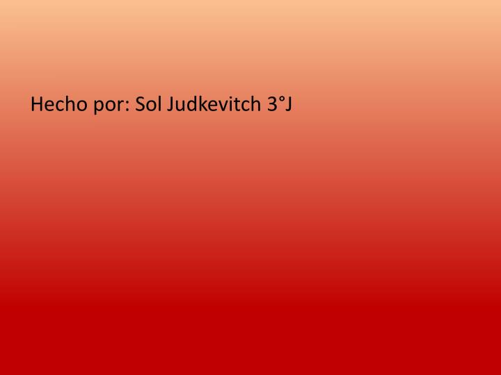 Hecho por: Sol Judkevitch 3°J