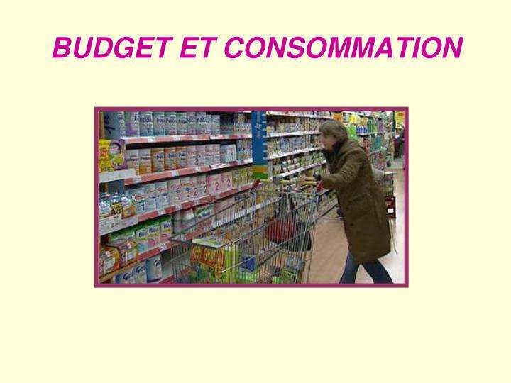 BUDGET ET CONSOMMATION