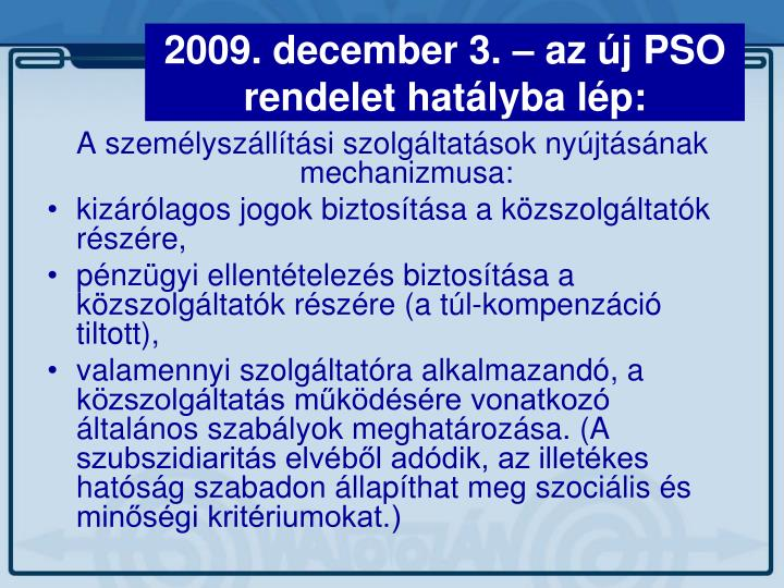 2009. december 3. – az új PSO rendelet hatályba lép: