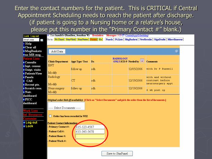 Enter the contact numbers for the patient.  This is CRITICAL if Central Appointment Scheduling needs to reach the patient after discharge.