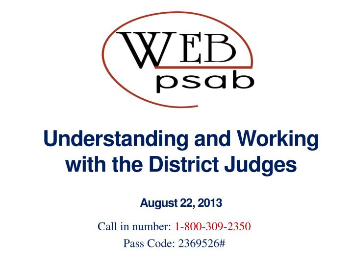 Understanding and working with the district judges august 22 2013