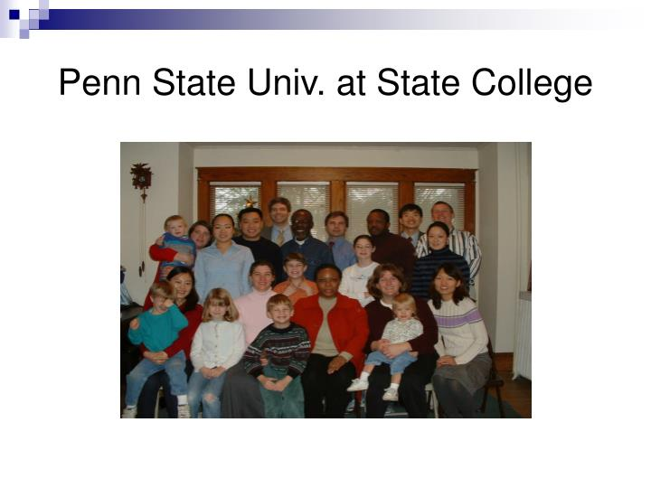 Penn State Univ. at State College