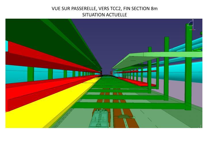 VUE SUR PASSERELLE, VERS TCC2, FIN SECTION 8m