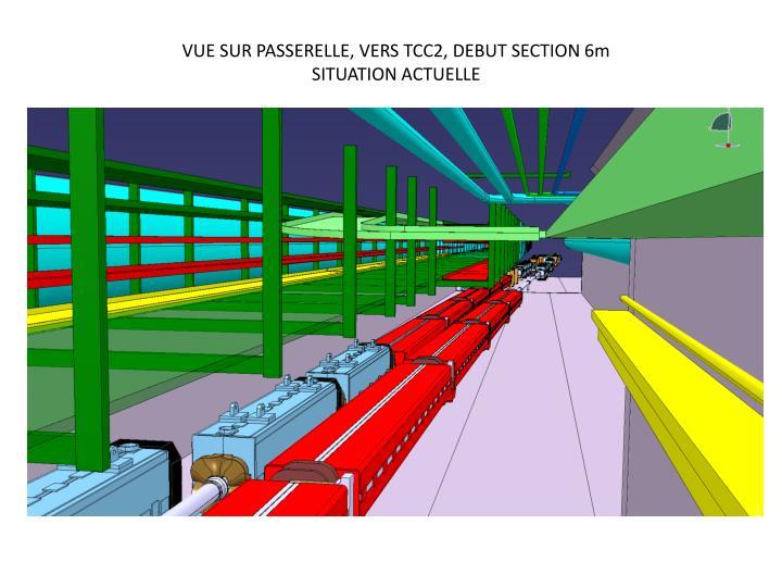VUE SUR PASSERELLE, VERS TCC2, DEBUT SECTION 6m